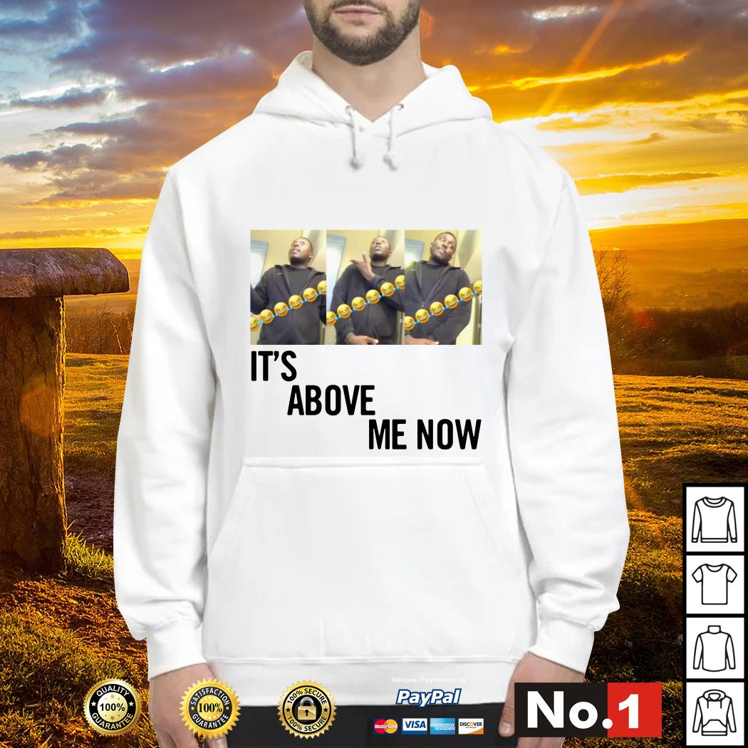 It's above me now #itsaboveme Hoodie