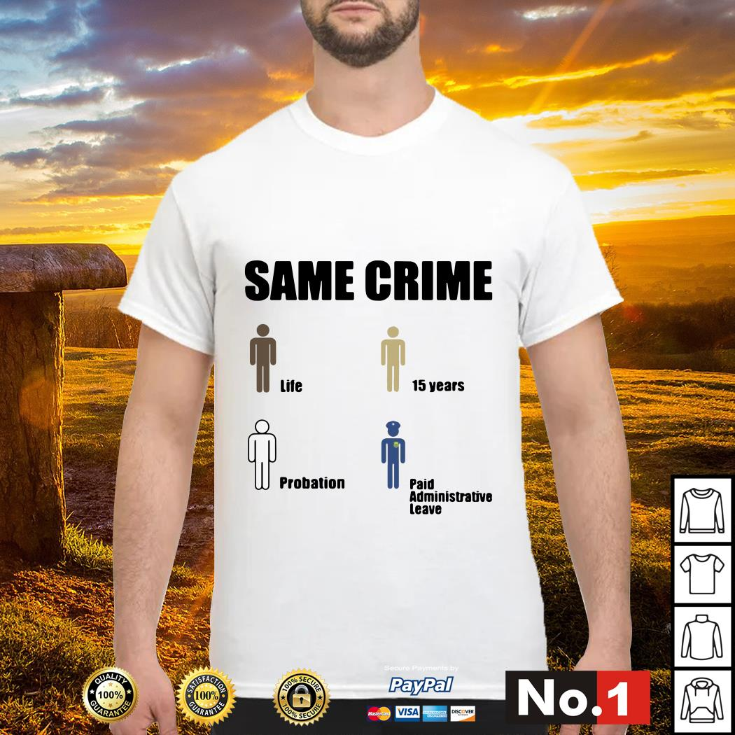 Official same crime life 15 years probation paid administrative leave shirt
