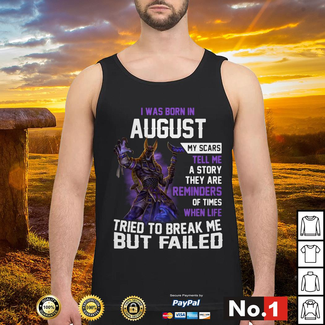 Smite Anubis I was born in August my scars tell me a story they are reminders Tank top