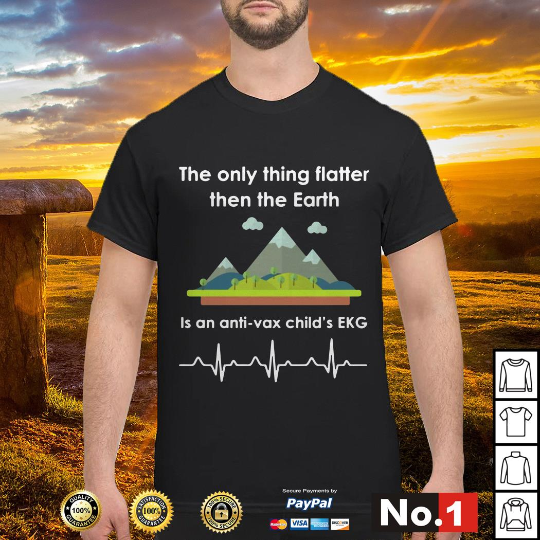 The only thing flatter then the Earth is an anti-vax child's EKG shirt