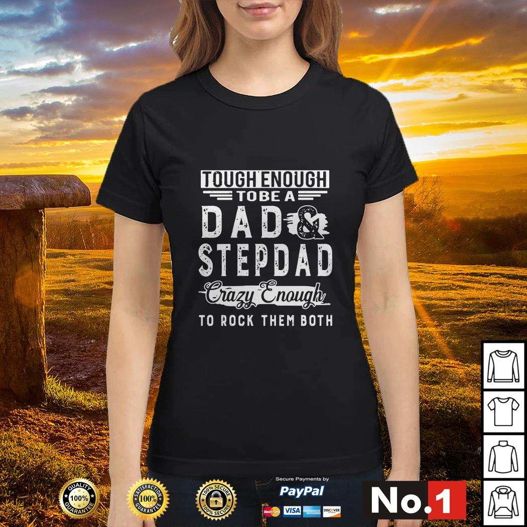 Tough enough to be a dad and stepdad crazy enough to rock them both Ladies tee