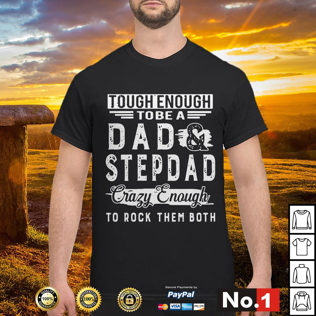 Tough enough to be a dad and stepdad crazy enough to rock them both shirtTough enough to be a dad and stepdad crazy enough to rock them both shirt