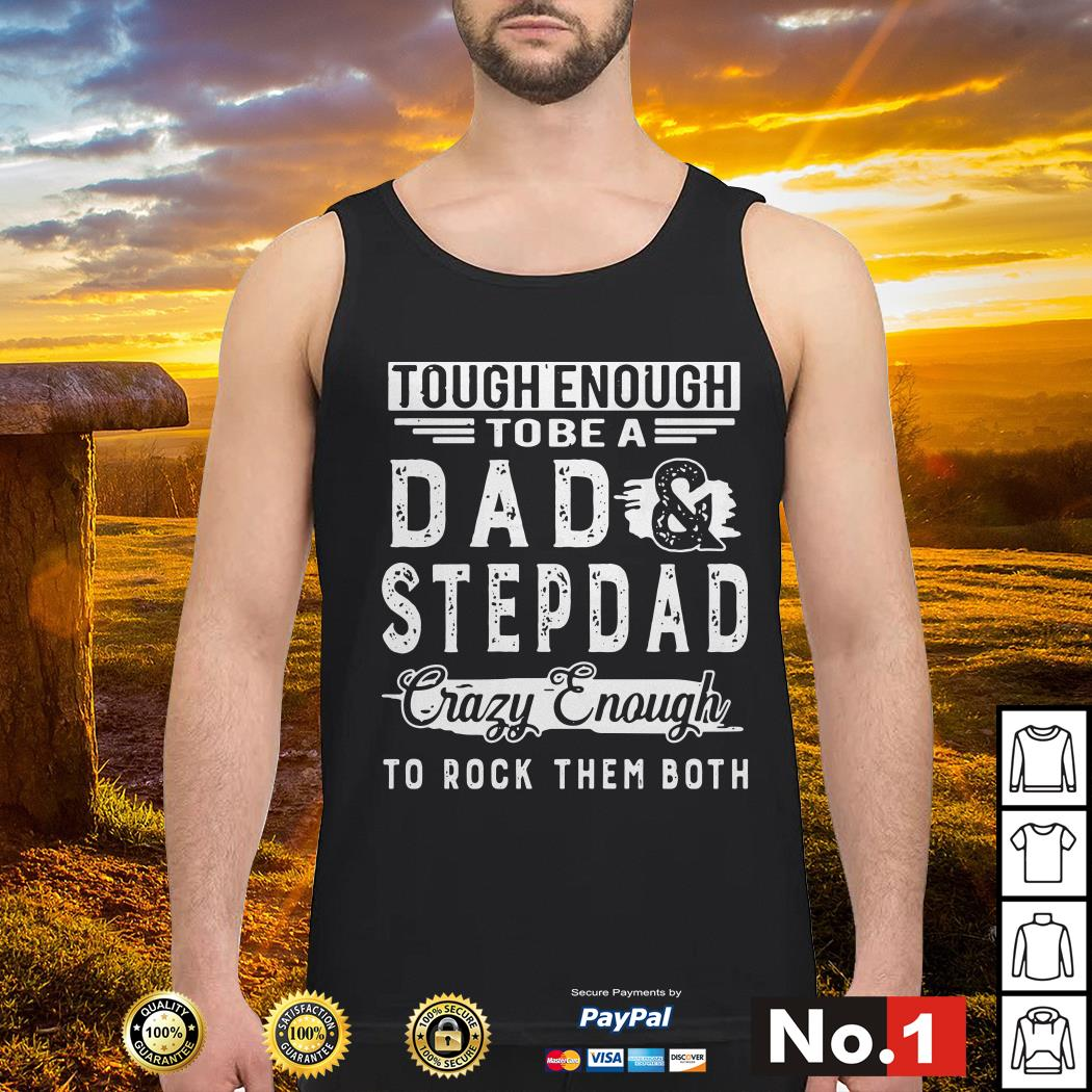 Tough enough to be a dad and stepdad crazy enough to rock them both Tank top