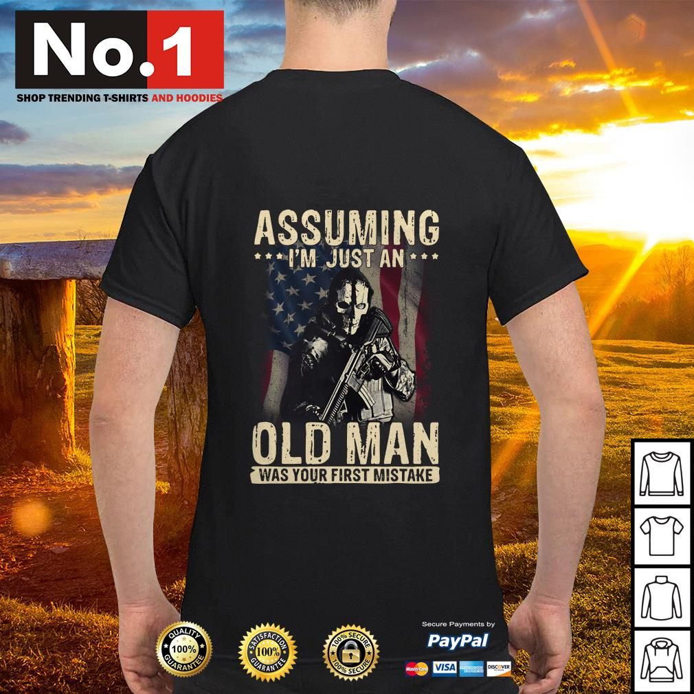 Veteran soldier assuming I'm just an old man was your first mistake shirt