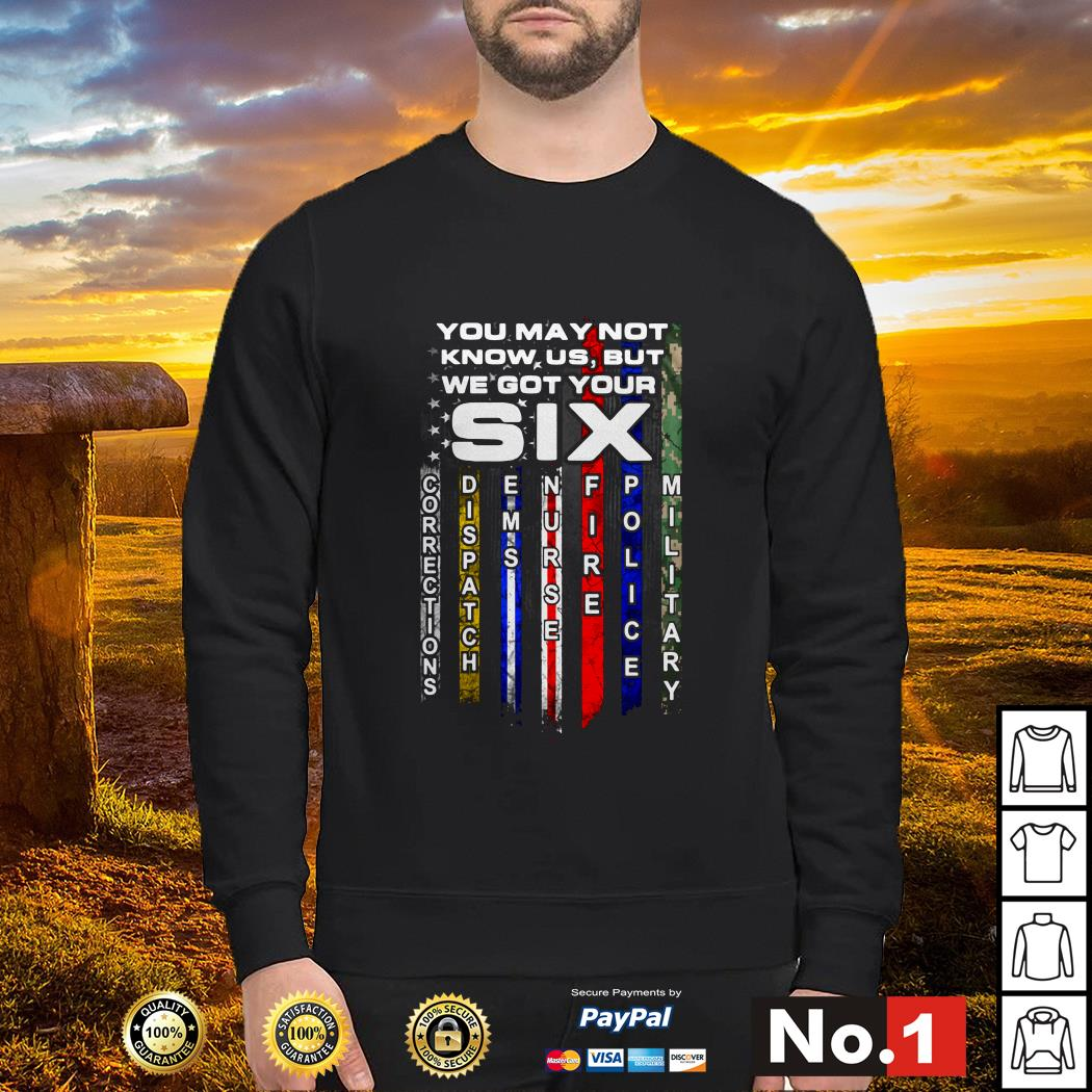 Veterans you may not know us but we got your six corrections dispatch Sweater