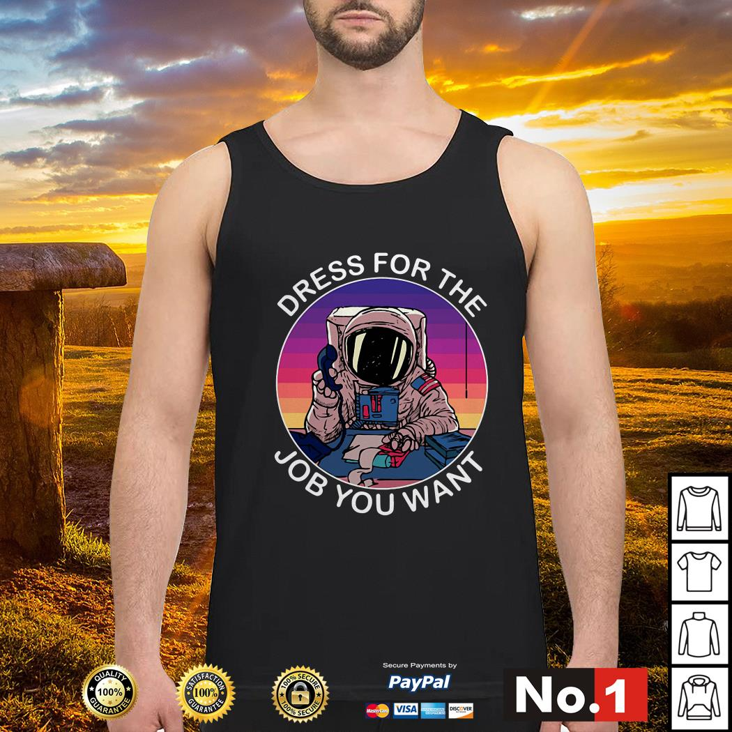 Dress for the job you want astronaut space tank-top