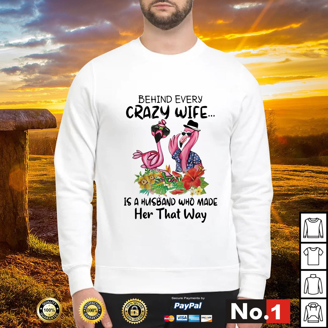 Flamingos behind every crazy wife is a husband who made her that way sweater