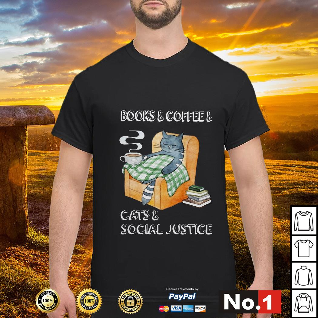 Official books and coffee and cats and social justice shirt