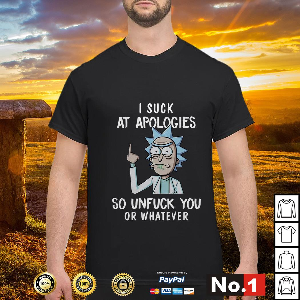 Rick Sanchez I suck at apologies so unfuck you or whatever shirt