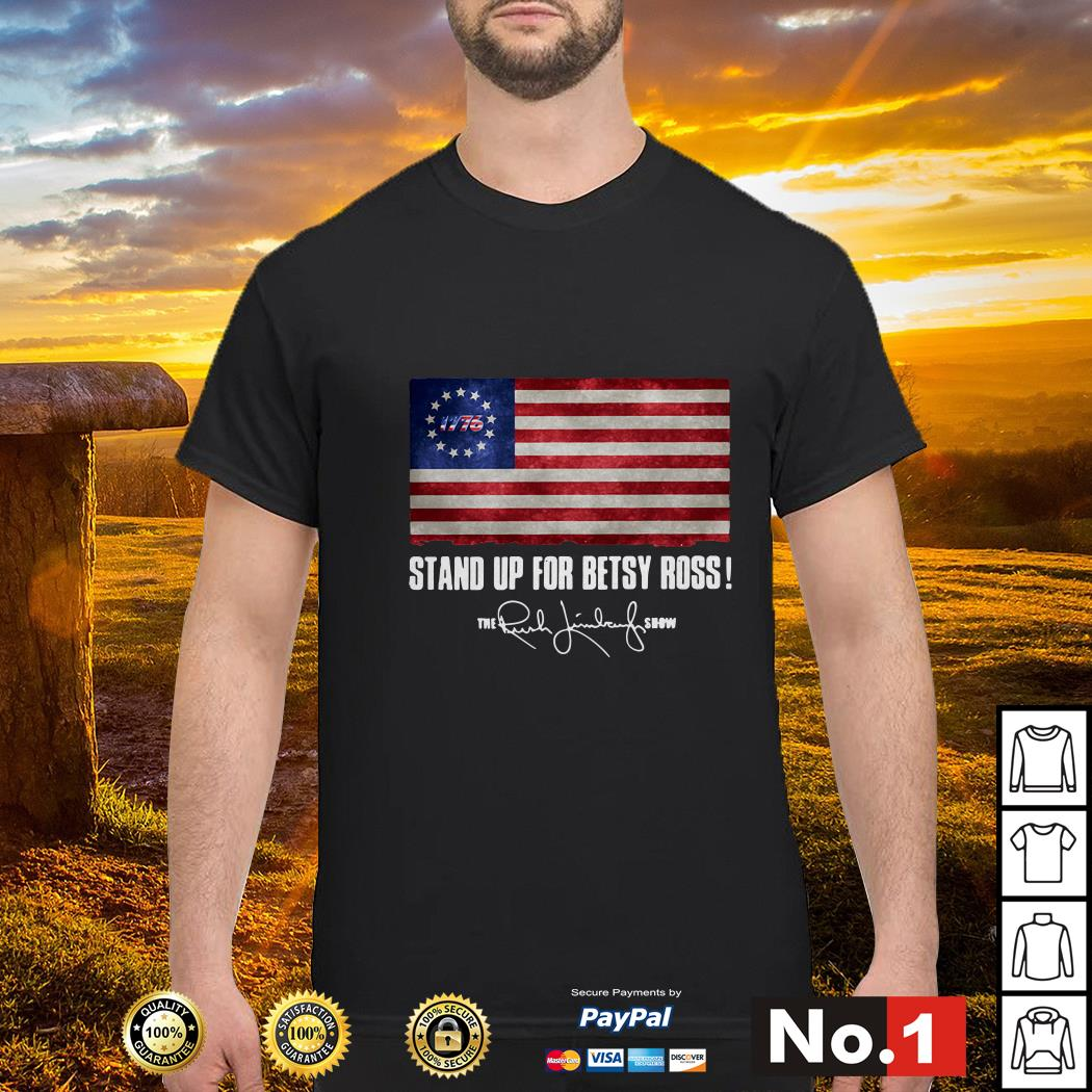 Stand up for Betsy Ross 1776 the Rush Limbaugh show shirt