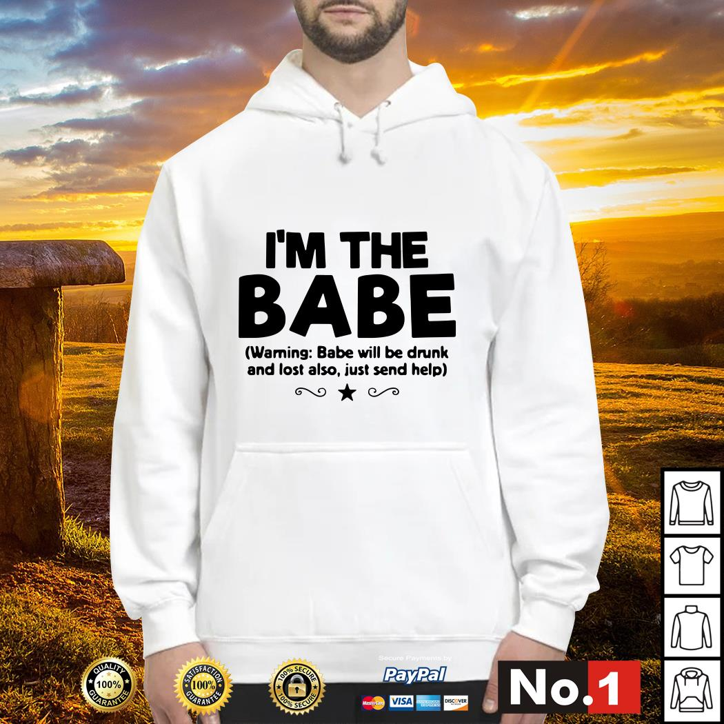 I'm the Babe warning Babe will be drunk and lost also just send help Hoodie