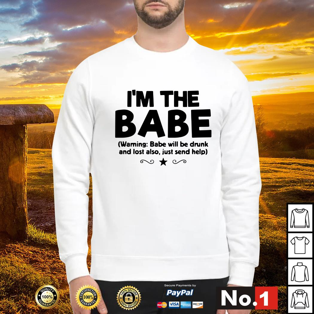 I'm the Babe warning Babe will be drunk and lost also just send help Sweater