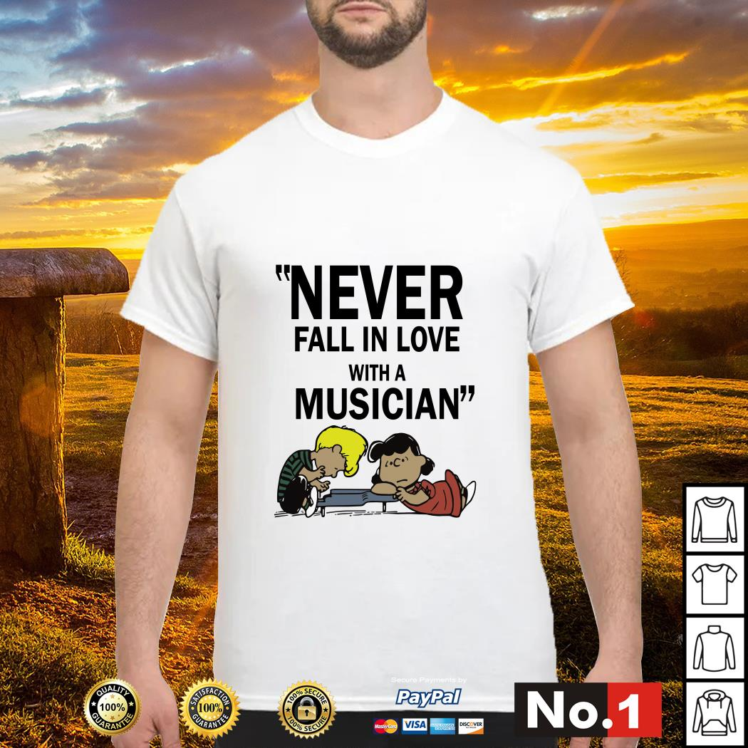 Peanuts never fall in love with a musician shirt