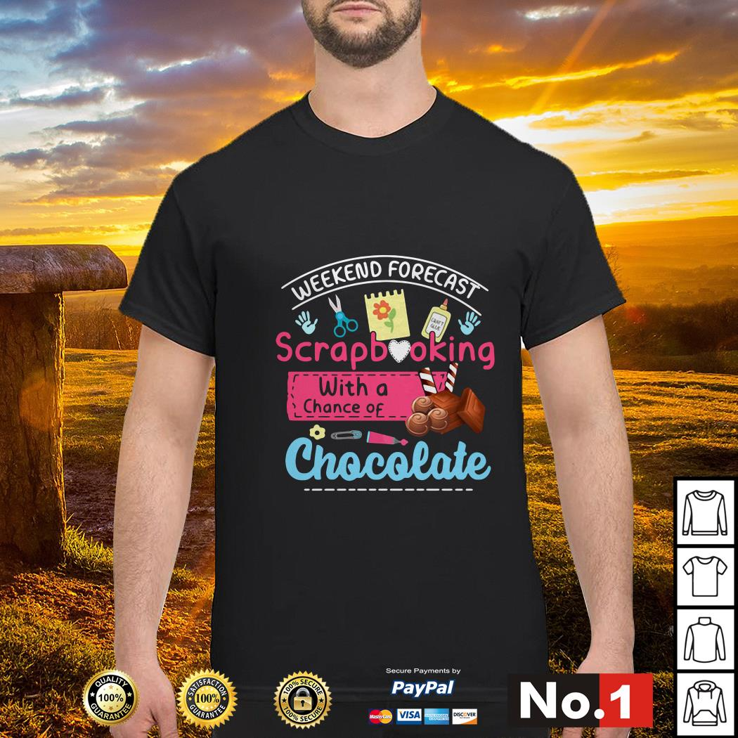 Weekend forecast scrapbooking with a chance of chocolate shirt