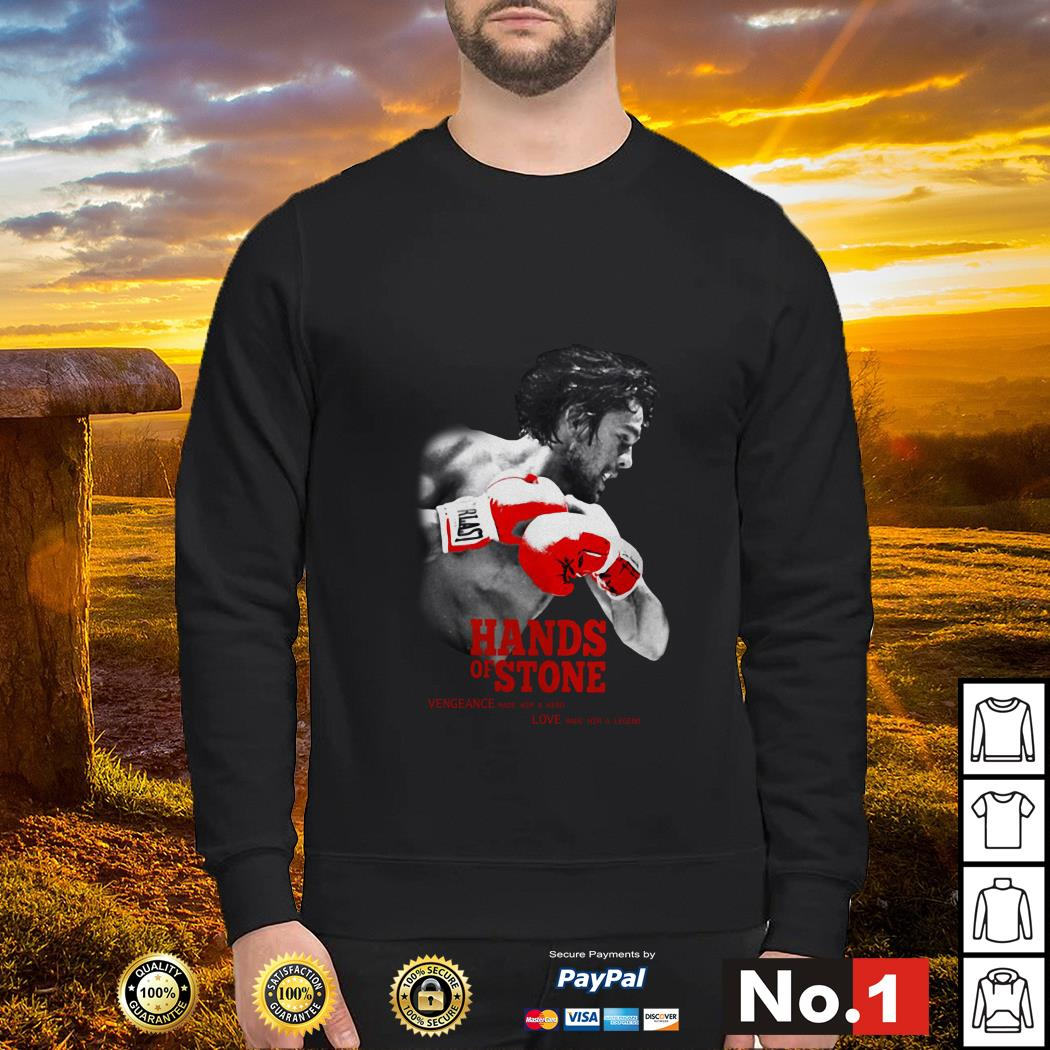 Hands of Stone Vengeance made him a hero love made him a legend sweater