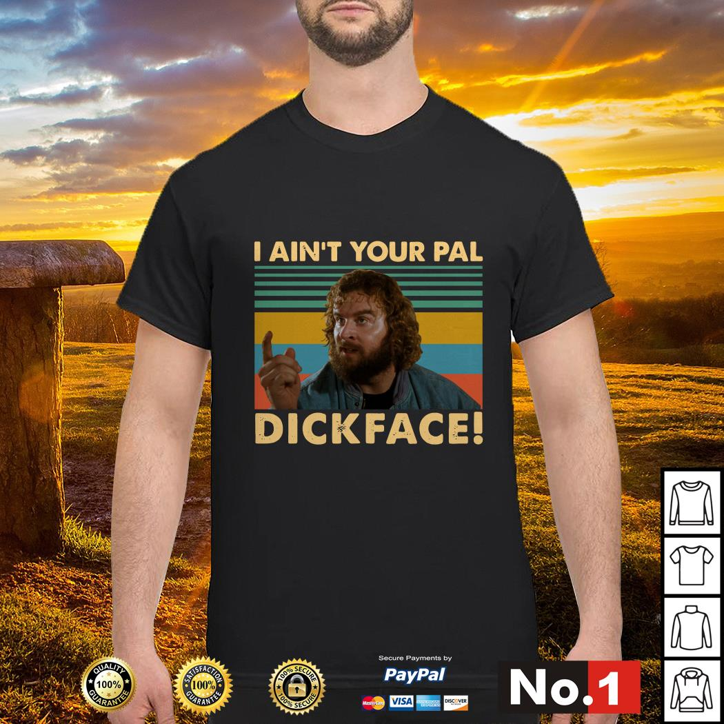 I ain't your all dickface vintage shirt