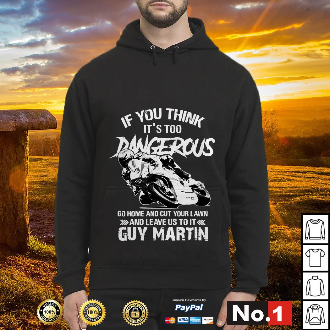 If you think it's too dangerous go home and cut your lawn hoodie