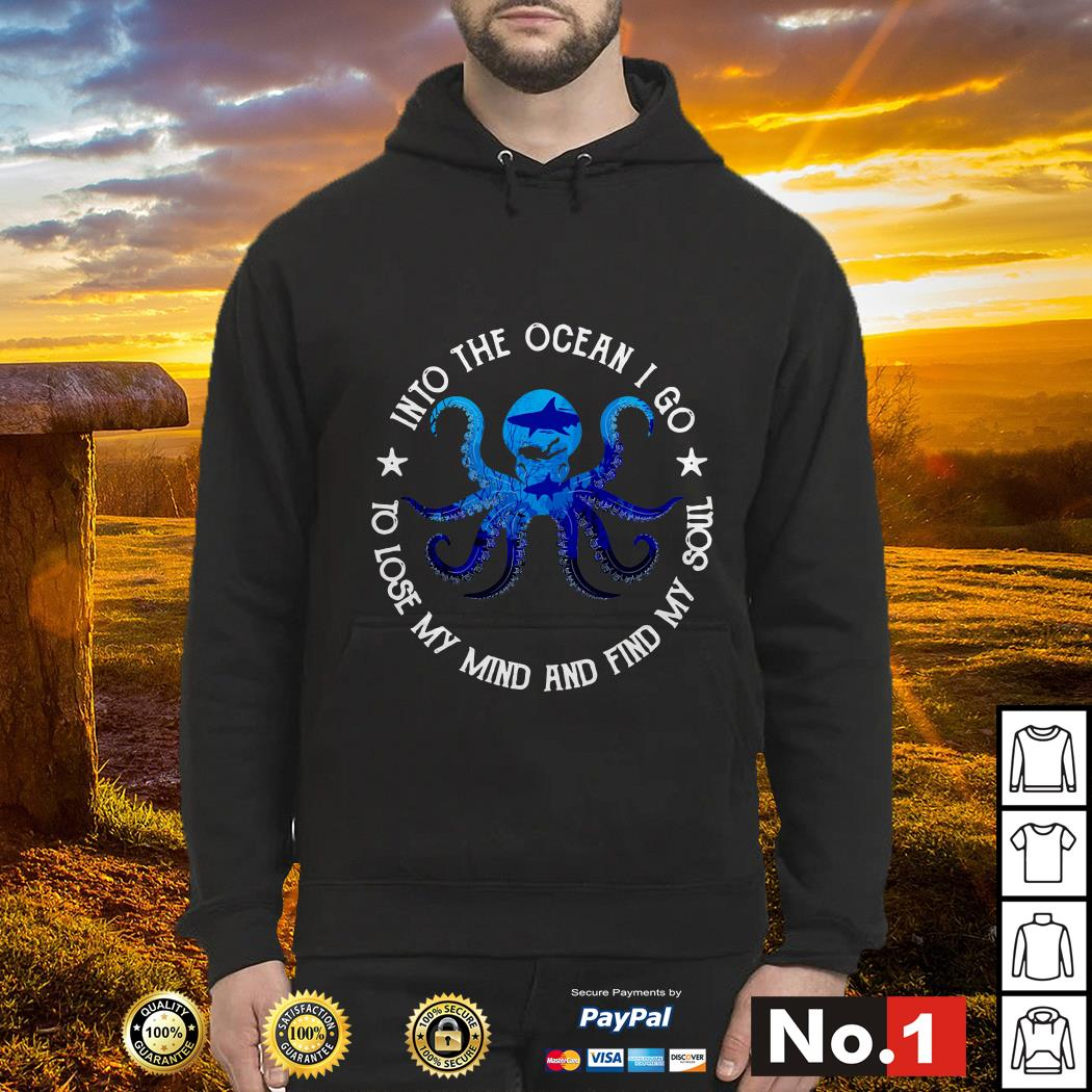 Octopus into the ocean I go to lose my mind and find my soul hoodie