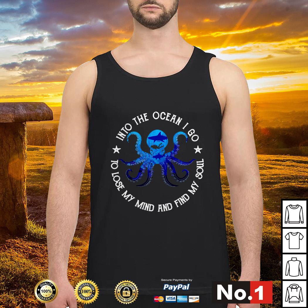 Octopus into the ocean I go to lose my mind and find my soul tank-top