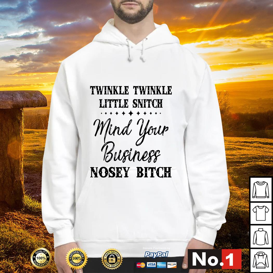 Official Twinkle twinkle little snitch mind your business nosey bitch hoodie