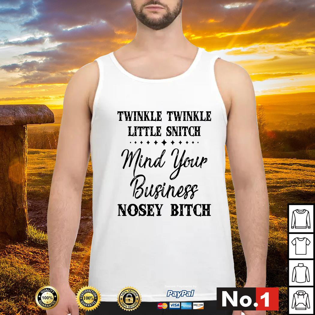 Official Twinkle twinkle little snitch mind your business nosey bitch Tank top