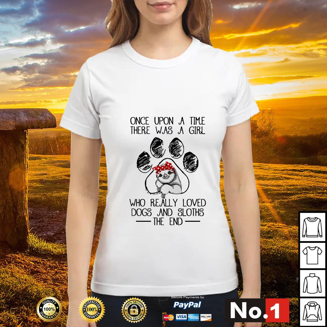 Once upon a time there was a girl who really loved dogs and sloths the end ladies-tee