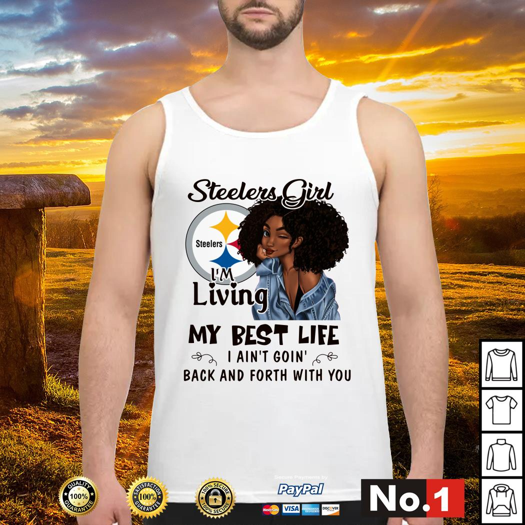 Steelers girl I'm living my best life I ain't goin' back and forth with you tank-top