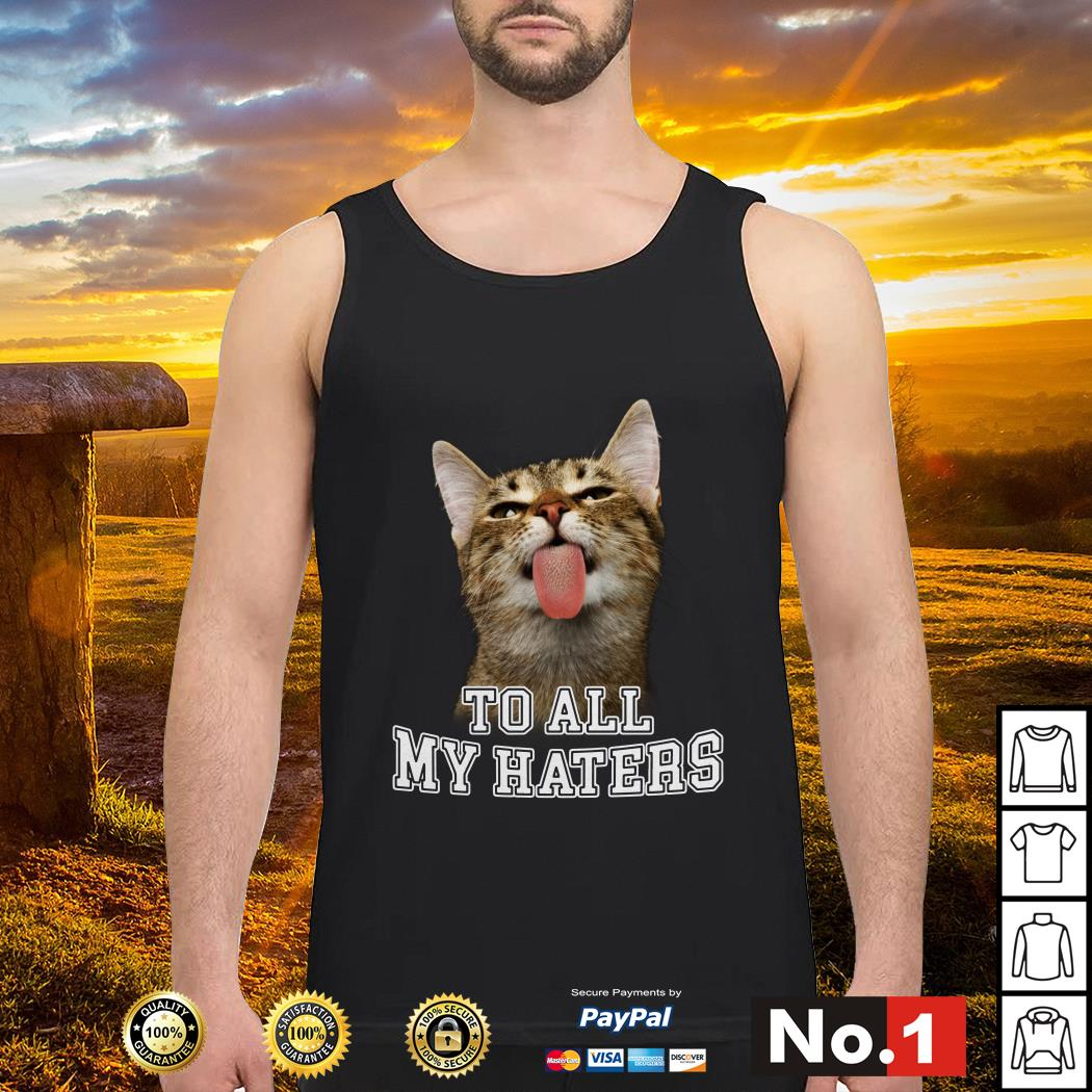 Cat to all my haters tank-top