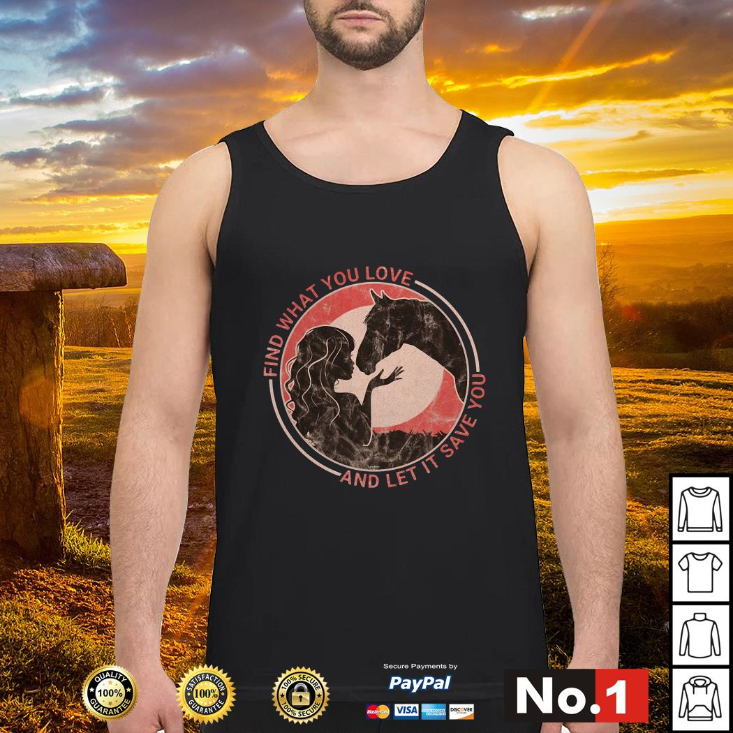 Horse find what you love and let it save you tank-top