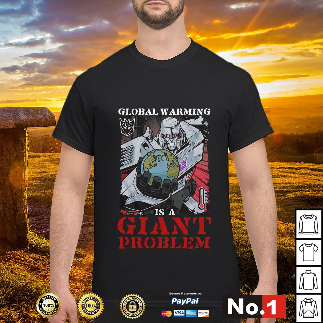 Megatron global warming is a giant problem shirt