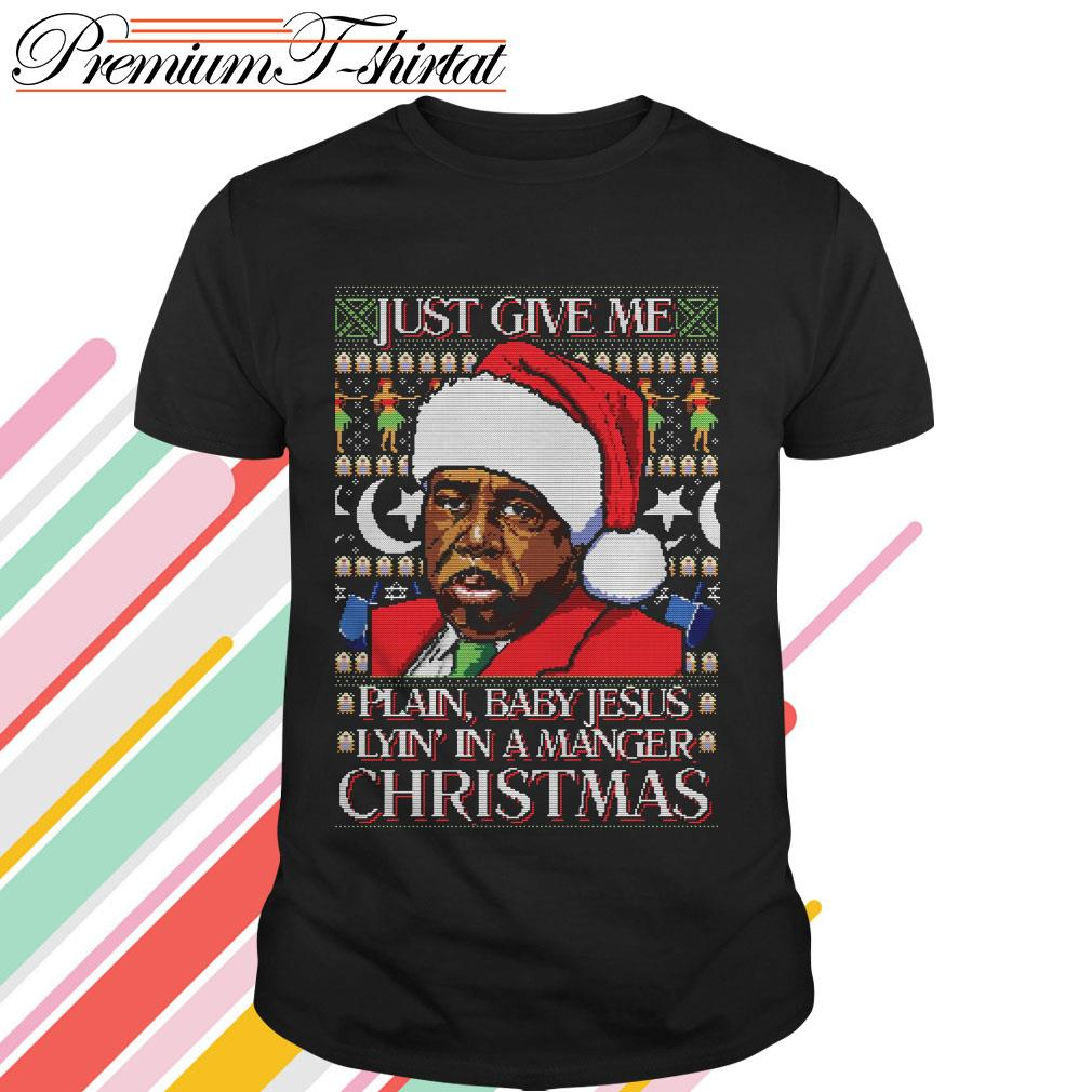 Just give me plain baby Jesus lyin' in a manger Christmas ugly shirt