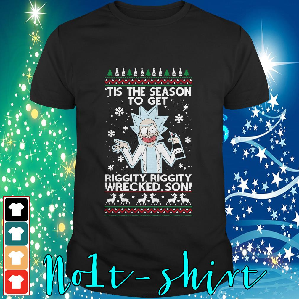 Rick Sanchez tis the season to get riggity riggity wrecked son ugly Christmas shirt, sweater