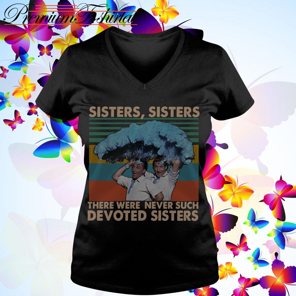 Sisters sisters there were never such devoted sister vintage shirt