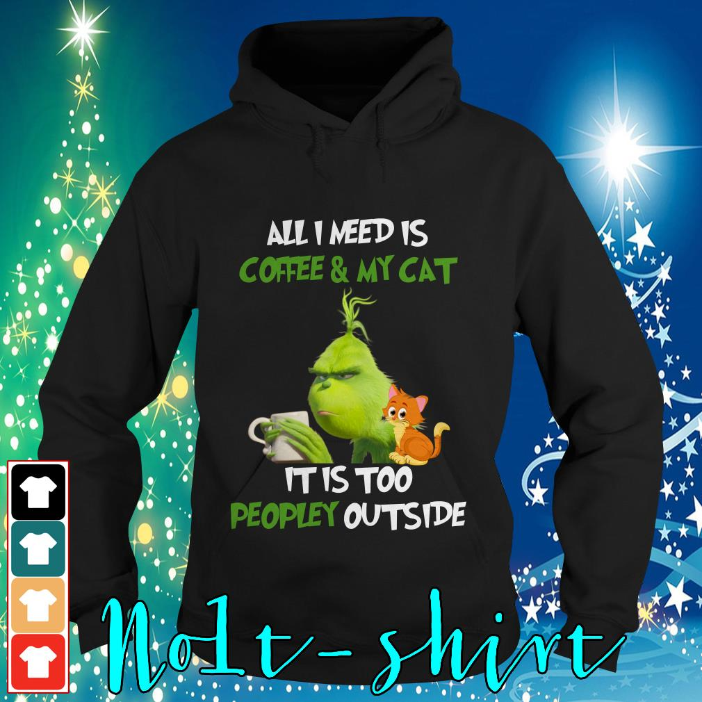 The Grinch all I need is coffee and my cat it is too peopley outside Hoodie