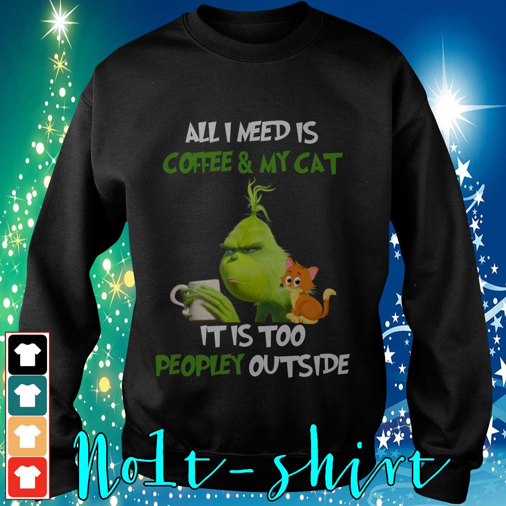 The Grinch all I need is coffee and my cat it is too peopley outside shirt