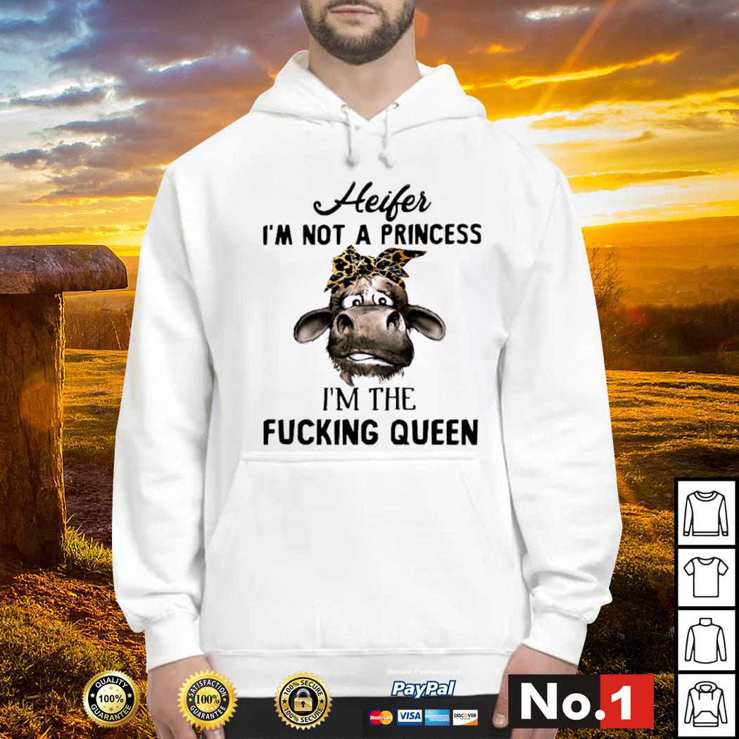 Cow heifer I'm not a princess I'm the fucking queen s hoodie