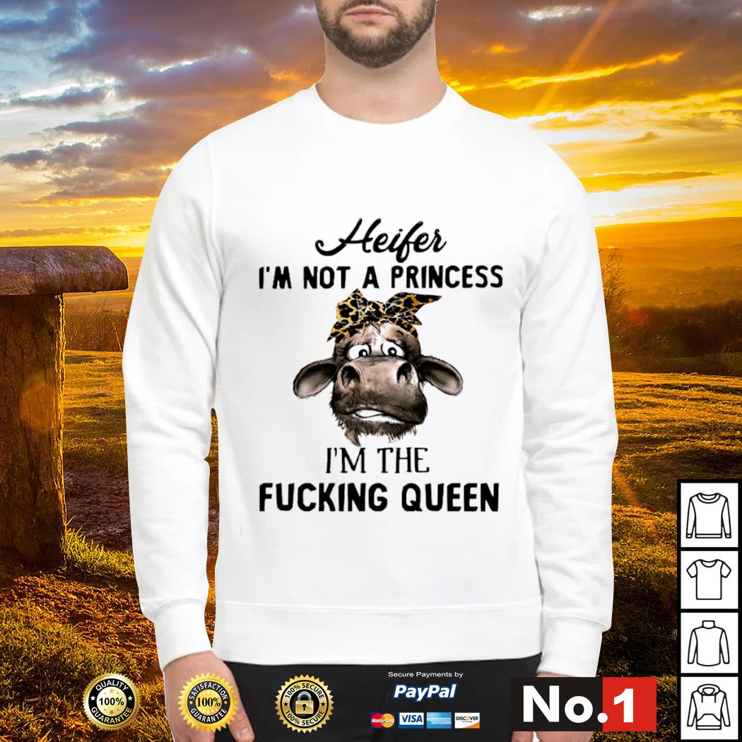 Cow heifer I'm not a princess I'm the fucking queen s sweater