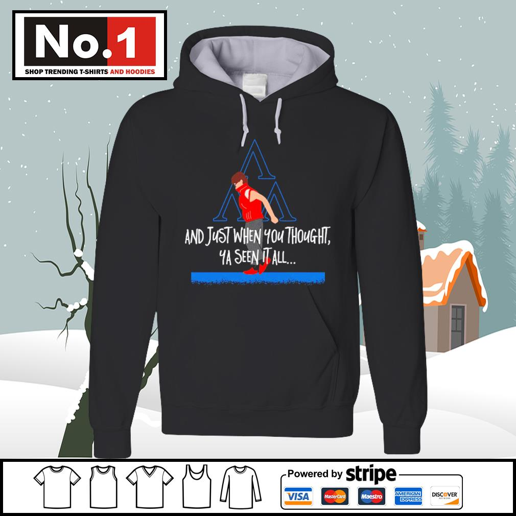 And just when you thought ya seen it all s hoodie