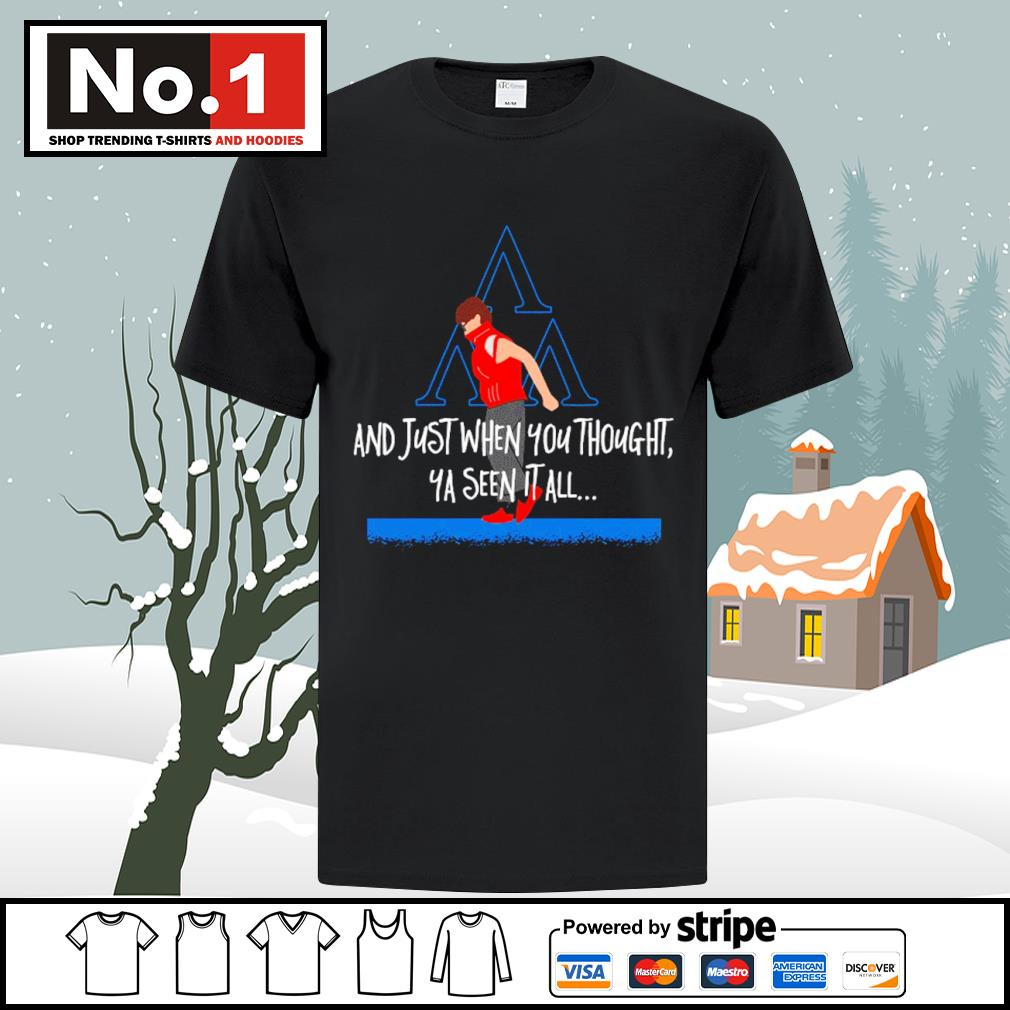 And just when you thought ya seen it all shirt