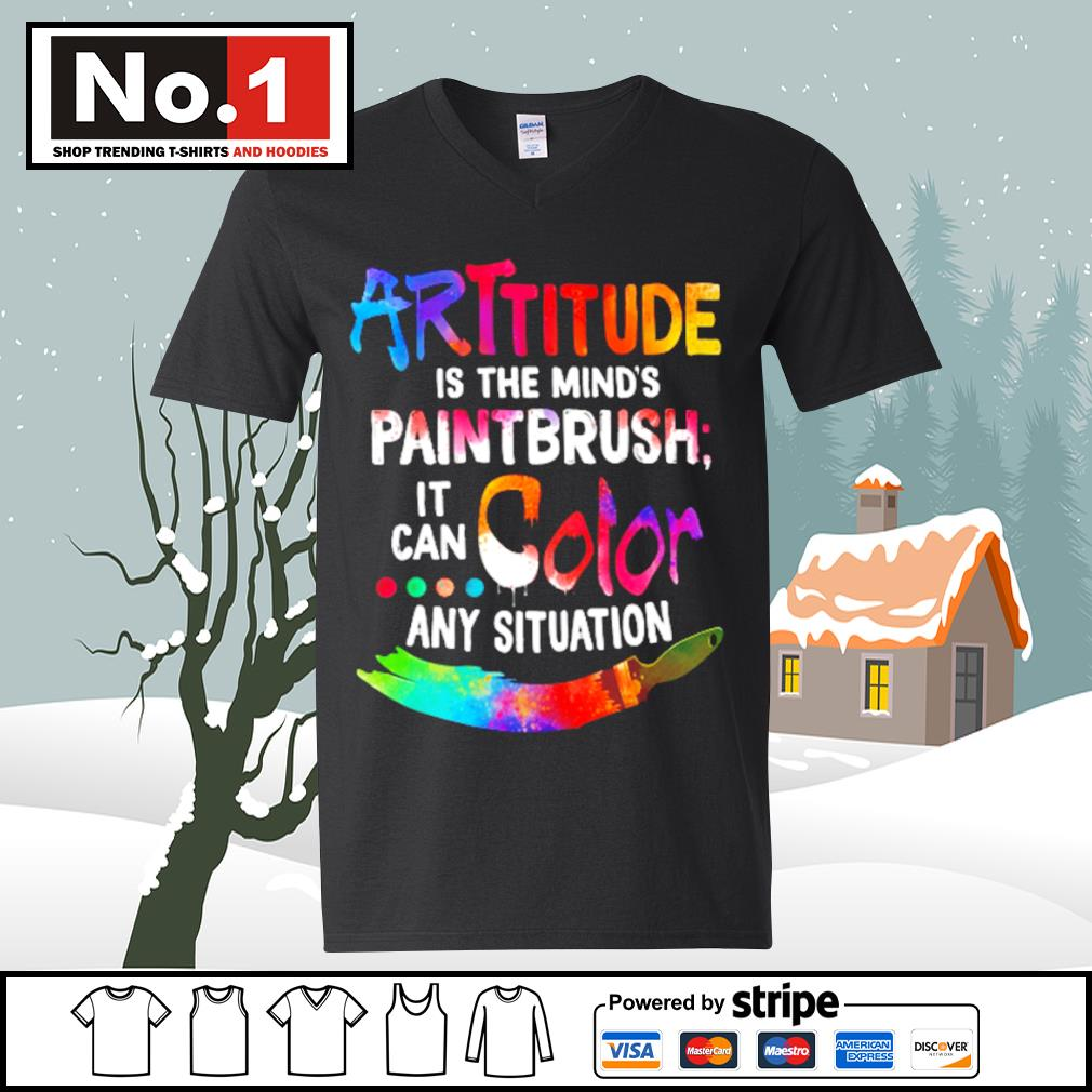 Attitude is the mind's paintbrush it can color any situation s ladies-tee