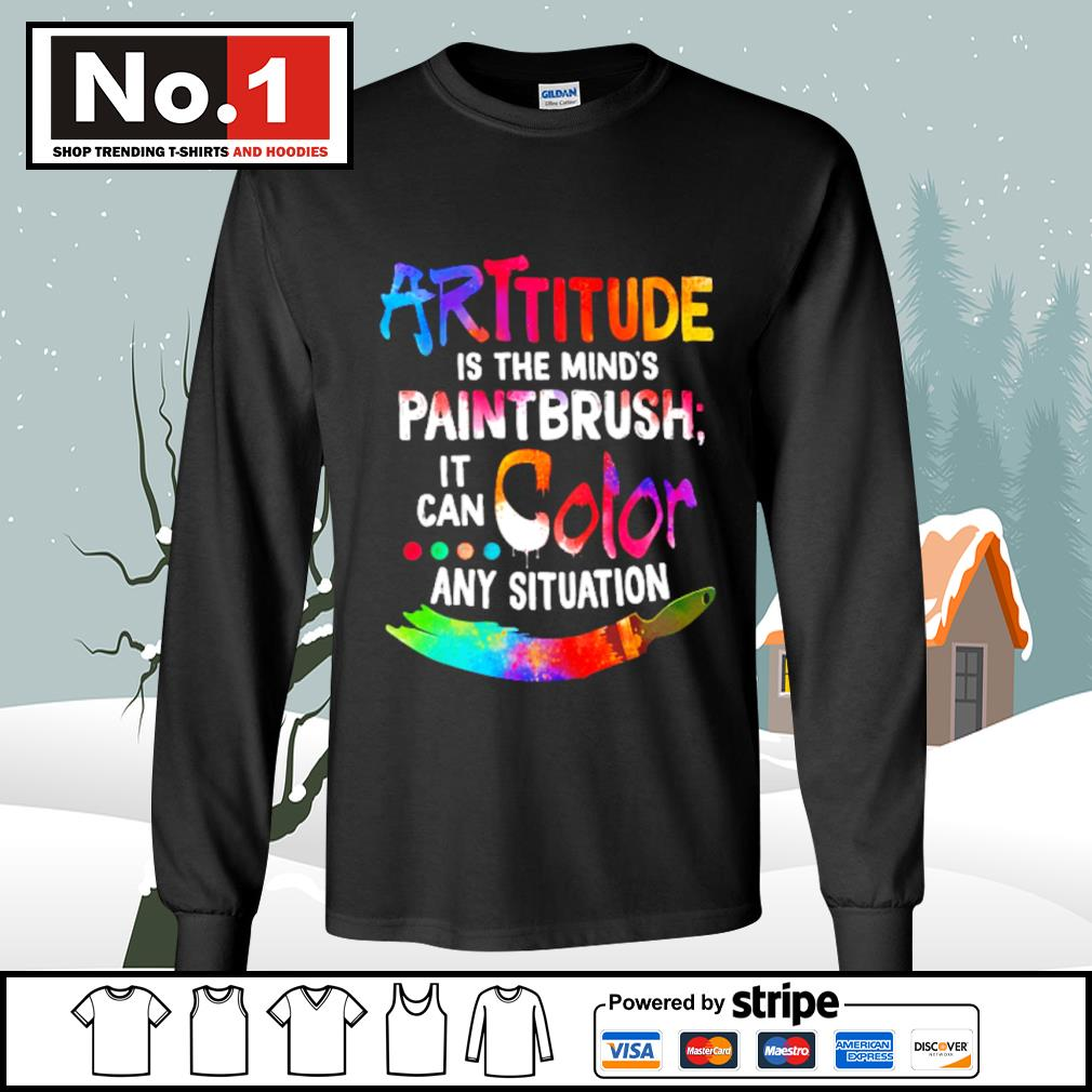 Attitude is the mind's paintbrush it can color any situation s longsleeve-tee