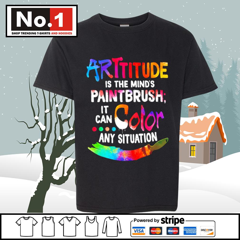 Attitude is the mind's paintbrush it can color any situation s youth-tee