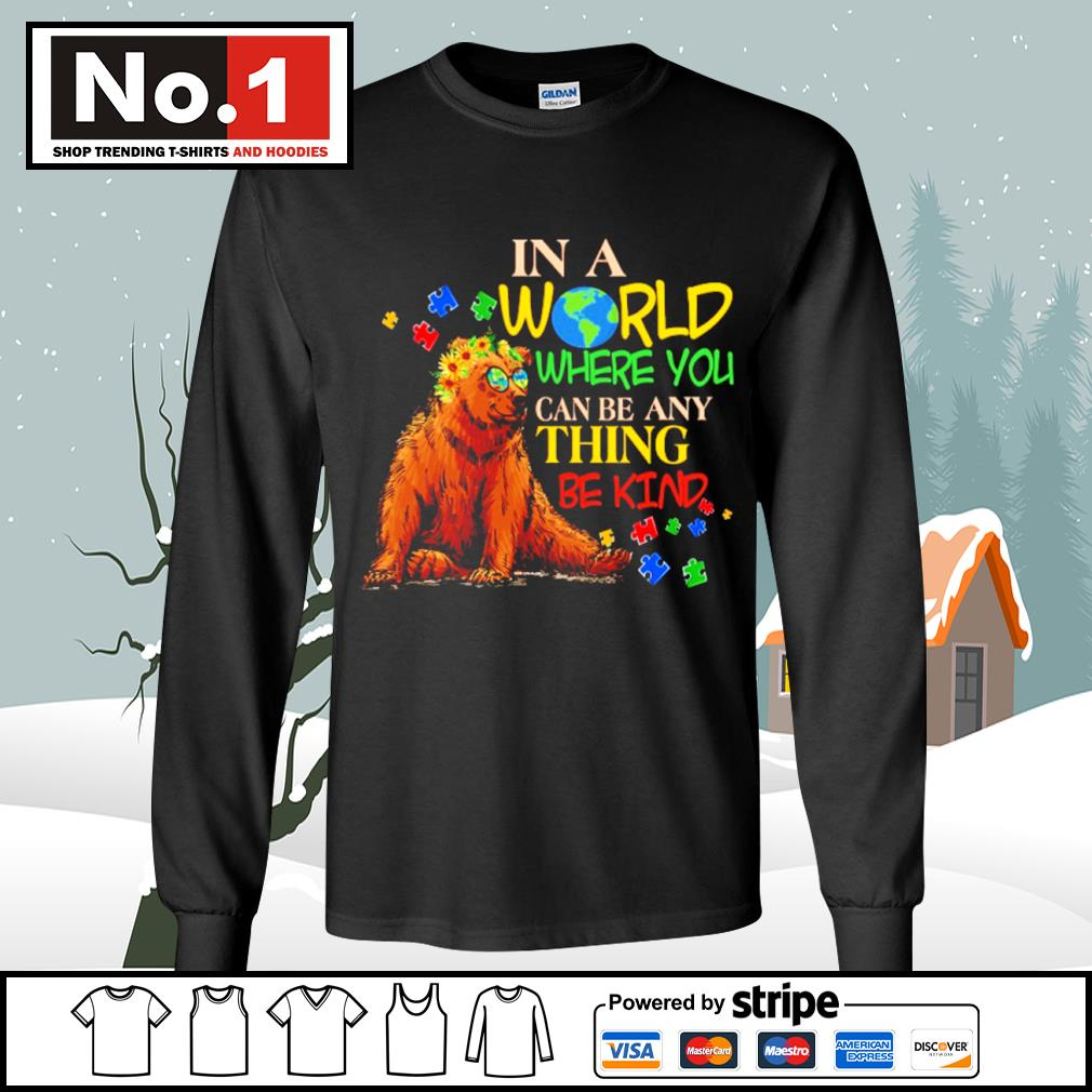 Autism Bear in a world where you can be anything be kind s longsleeve-tee