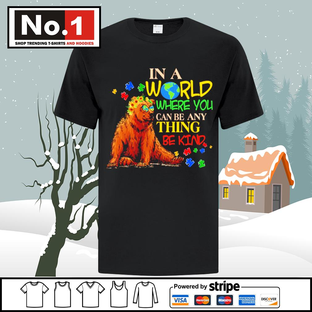 Autism Bear in a world where you can be anything be kind shirt