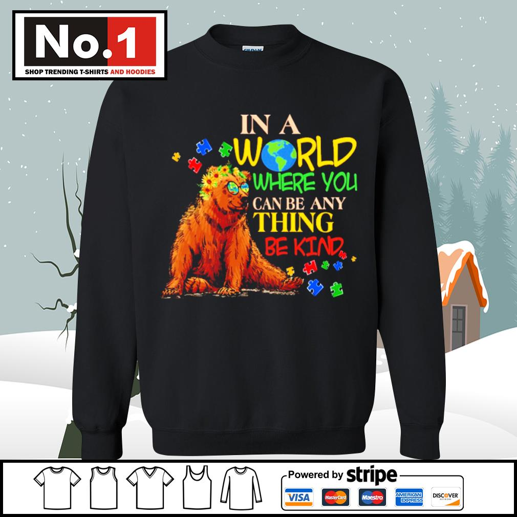 Autism Bear in a world where you can be anything be kind s sweater