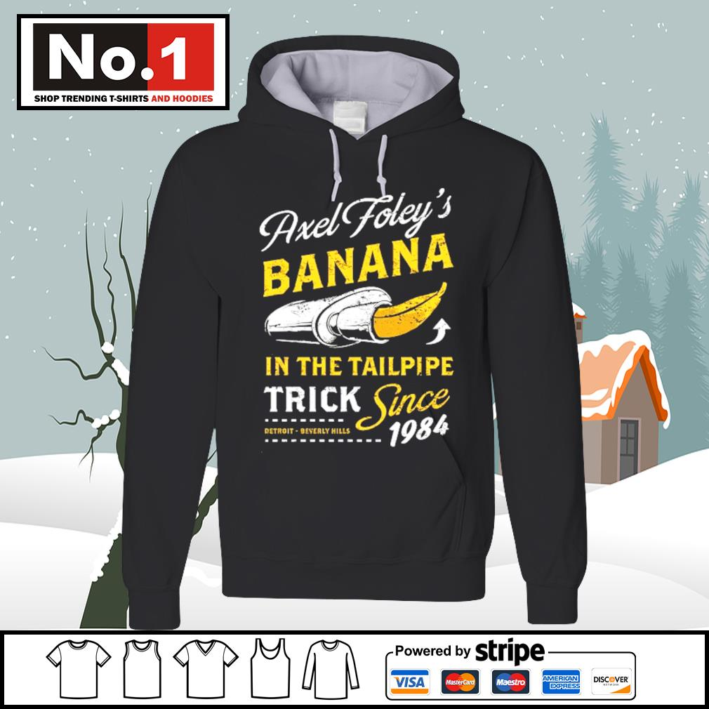Axel Foley's banana in the tailpipe trick since 1984 Detroit Beverly Hills s hoodie