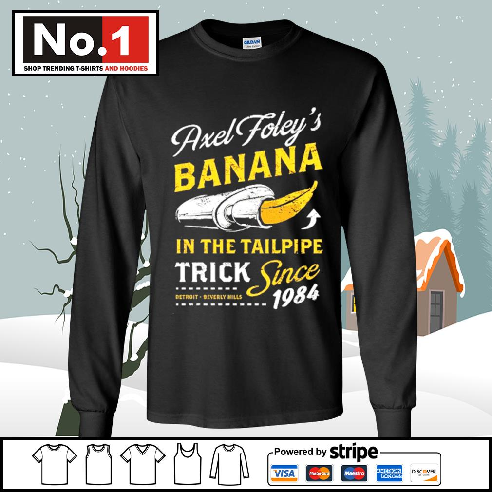 Axel Foley's banana in the tailpipe trick since 1984 Detroit Beverly Hills s longsleeve-tee