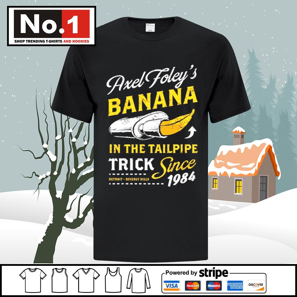 Axel Foley's banana in the tailpipe trick since 1984 Detroit Beverly Hills shirt