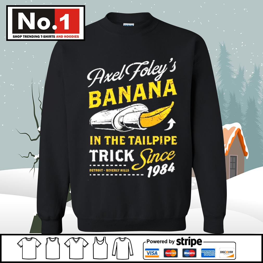 Axel Foley's banana in the tailpipe trick since 1984 Detroit Beverly Hills s sweater
