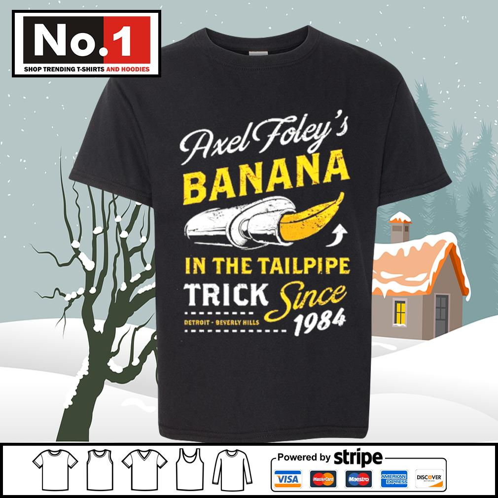 Axel Foley's banana in the tailpipe trick since 1984 Detroit Beverly Hills s youth-tee